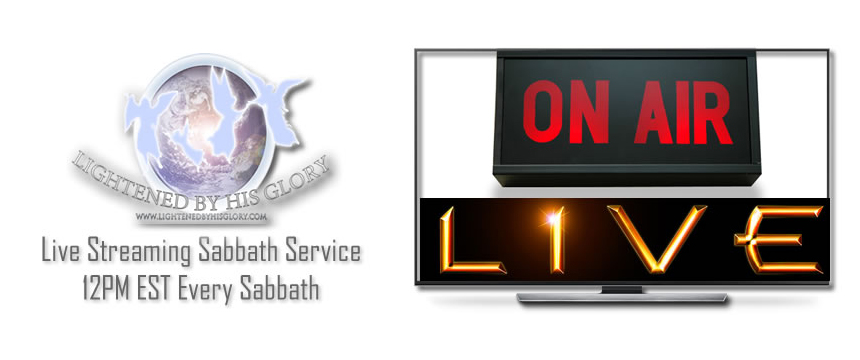Lightened by His Glory – Live Streaming Page – Every Sabbath 12PM EST